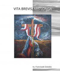 "27 XI 2018 – ks. Franciszek Dziedzic ""Vita brevis, ars longa"""